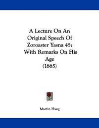 A Lecture on an Original Speech of Zoroaster Yasna 45