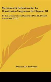 Memoires Et Reflexions Sur La Constitution Unigenitus De Clement XI