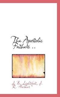 The Apostolic Fathers ..