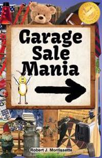 Garage Sale Mania: Garage Sale Mania Is a Humorous, Fun-Filled Book, Surrounding the Wonderful Activity of Going to Garage Sales!