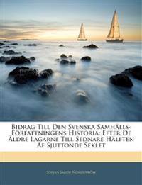 Bidrag Till Den Svenska Samhälls-Författningens Historia: Efter De Äldre Lagarne Till Sednare Hälften Af Sjuttonde Seklet