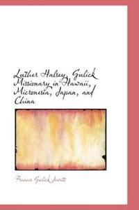 Luther Halsey, Gulick Missionary in Hawaii, Micronesia, Japan, and China