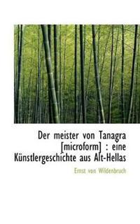 Der Meister Von Tanagra [Microform]: Eine Kunstlergeschichte Aus Alt-Hellas