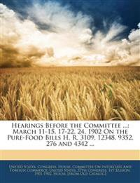 Hearings Before the Committee ...: March 11-15, 17-22, 24, 1902 On the Pure-Food Bills H. R. 3109, 12348, 9352, 276 and 4342 ...