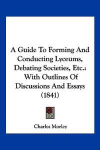 A Guide to Forming and Conducting Lyceums, Debating Societies, Etc.