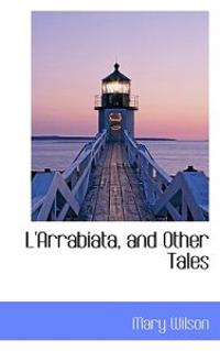 L'Arrabiata, and Other Tales