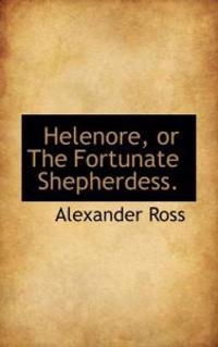 Helenore, or the Fortunate Shepherdess.