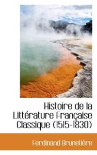 Histoire de La Litterature Francaise Classique (1515-1830)