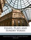Essays, Plays and Sundry Verses