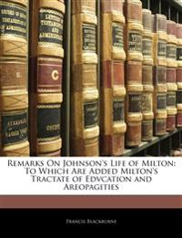 Remarks On Johnson's Life of Milton: To Which Are Added Milton's Tractate of Edvcation and Areopagities