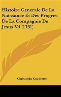 Histoire Generale De La Naissance Et Des Progres De La Compagnie De Jesus
