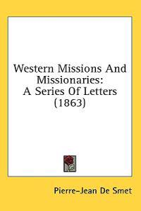 Western Missions And Missionaries: A Series Of Letters (1863)