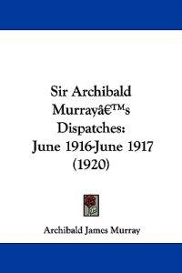 Sir Archibald Murray's Dispatches