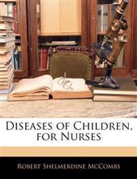 Diseases of Children, for Nurses