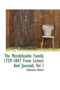 The Mendelssohn Family 1729-1847 from Letters and Journals Vol I