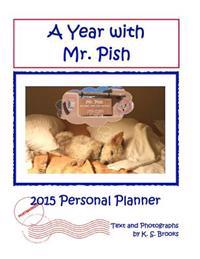 A Year with Mr. Pish 2015: Personal Planner/Calendar