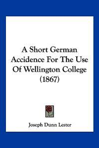 A Short German Accidence for the Use of Wellington College