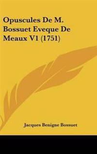 Opuscules De M. Bossuet Eveque De Meaux