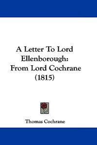 A Letter to Lord Ellenborough