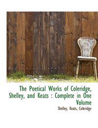 The Poetical Works of Coleridge, Shelley, and Keats