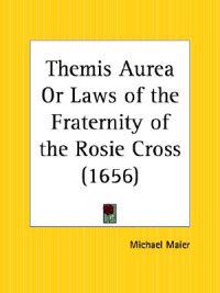 Themis Aurea or Laws of the Fraternity of the Rosie Cross, 1656