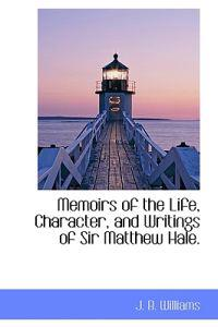 Memoirs of the Life, Character, and Writings of Sir Matthew Hale.