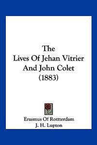 The Lives of Jehan Vitrier and John Colet