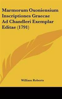 Marmorum Oxoniensium Inscriptiones Graecae Ad Chandleri Exemplar Editae