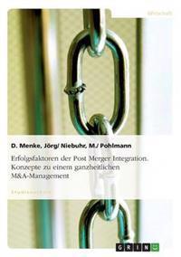 Erfolgsfaktoren Der Post Merger Integration. Konzepte Zu Einem Ganzheitlichen M&a-Management