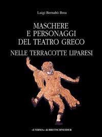 Maschere E Personaggi del Teatro Greco: Nelle Terracotte Liparesi