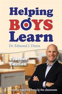 Helping Boys Learn: 6 Secrets for Teaching Boys in the Classroom: Teacher Edition