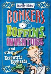 Bonkers Boffins, Inventors and Other Eccentric Eggheads