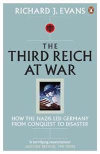 Third reich at war - how the nazis led germany from conquest to disaster