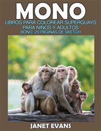 Mono: Libros Para Colorear Superguays Para Ninos y Adultos (Bono: 20 Paginas de Sketch)