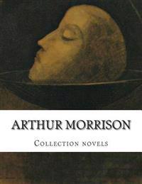 Arthur Morrison, Collection Novels