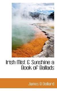Irish Mist & Sunshine a Book of Ballads