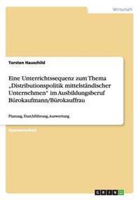 """Eine Unterrichtssequenz Zum Thema """"Distributionspolitik Mittelstandischer Unternehmen Im Ausbildungsberuf Burokaufmann/Burokauffrau"""