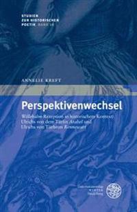 Perspektivenwechsel: 'Willehalm'-Rezeption in Historischem Kontext: Ulrichs Von Dem Turlin 'Arabel' Und Ulrichs Von Turheim 'Rennewart'