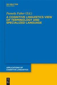 A Cognitive Linguistics View of Terminology and Specialized Language