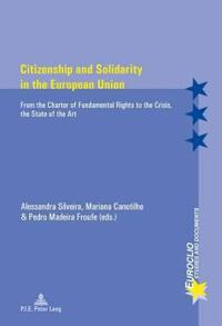 Citizenship and Solidarity in the European Union: From the Charter of Fundamental Rights to the Crisis, the State of the Art