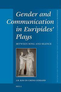 Gender and Communication in Euripides' Plays: Between Song and Silence