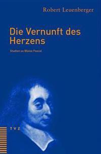 Die Vernunft Des Herzens: Studien Zu Blaise Pascal