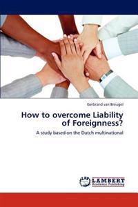 How to Overcome Liability of Foreignness?
