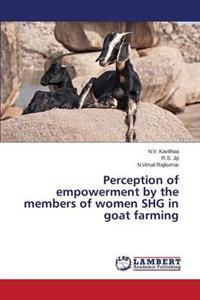 Perception of Empowerment by the Members of Women SHG in Goat Farming
