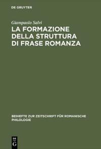 La Formazione Della Struttura Di Frase Romanza: Ordine Delle Parole E Clitici Dal Latino Alle Lingue Romanze Antiche