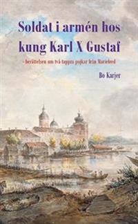 Soldat i armén hos kung Karl X Gustaf : berättelsen om två tappra pojkar från Mariefred