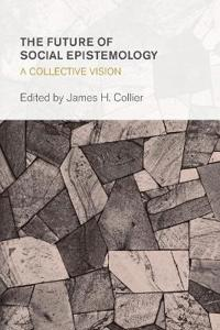 The Future of Social Epistemology: A Collective Vision