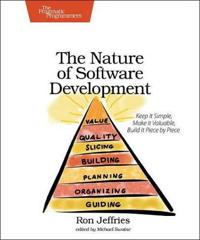 The Nature of Software Development: Keep It Simple, Make It Valuable, Build It Piece by Piece