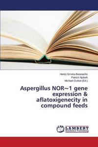 Aspergillus Nor 1 Gene Expression & Aflatoxigenecity in Compound Feeds