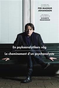En psykoanalytikers väg / Le cheminement d\'un psychanalyste : Ett möte med Per Magnus Johansson / Un entretien avec Per Magnus Johansson